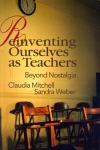 Mitchell, C., & Weber, S. (1999). Reinventing ourselves as teachers: Beyond nostalgia. London: Falmer Press.